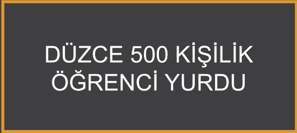 Düzce 500 Kişilik Öğrenci Yurdu