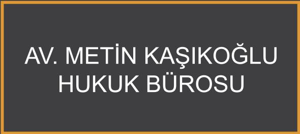 Av. Metin Kaşıkoğlu Hukuk Bürosu
